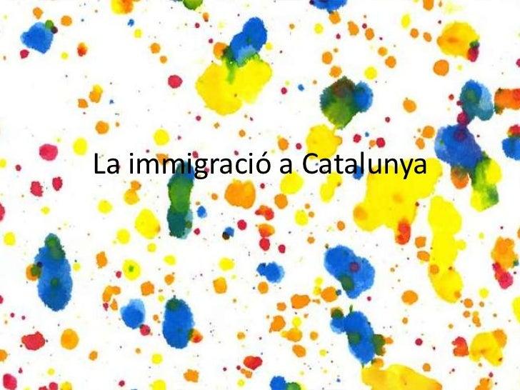 La immigració a Catalunya<br />