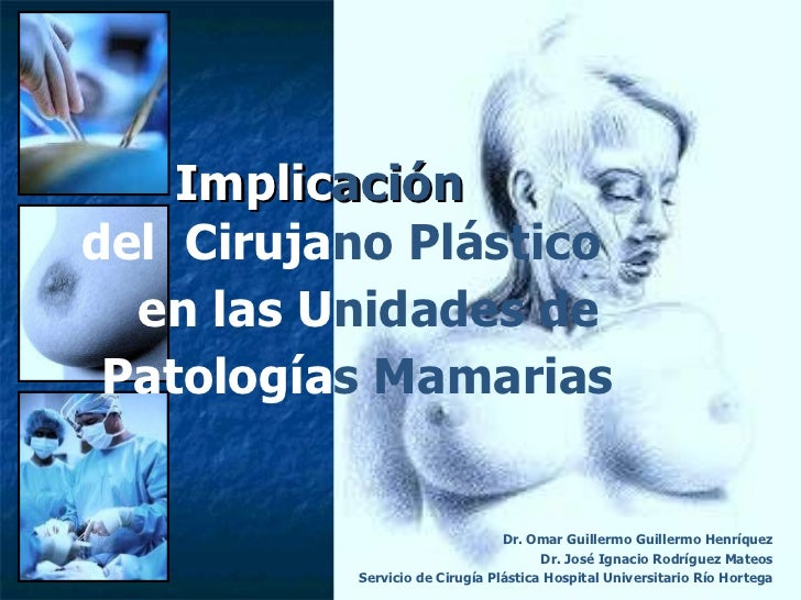 Implicación del cirujano plastico en la unidad de patologia mamaria