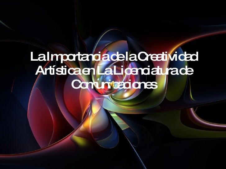 La Importancia de la Creatividad Artística en La Licenciatura de Comunicaciones
