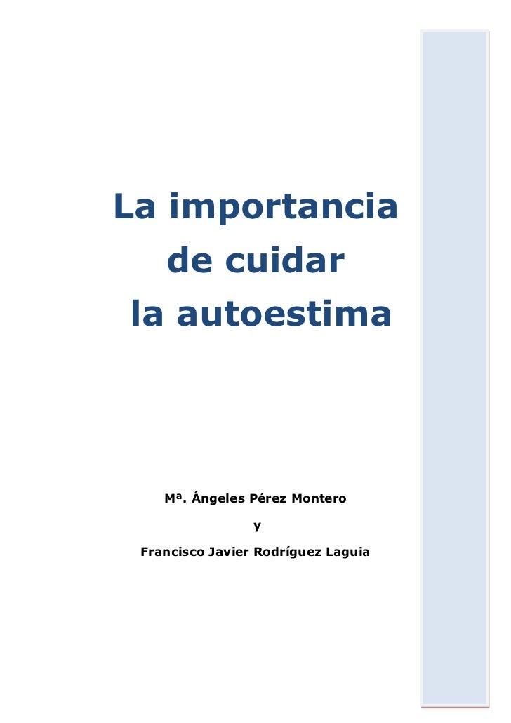 La importancia    de cuidarla autoestima    Mª. Ángeles Pérez Montero                 y Francisco Javier Rodríguez Laguia