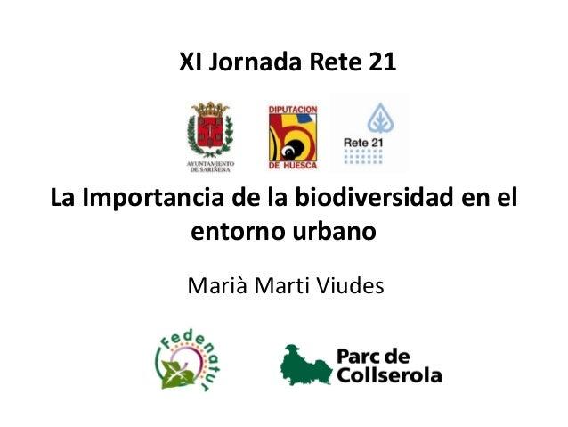 XI Jornada Rete 21La Importancia de la biodiversidad en el           entorno urbano           Marià Marti Viudes