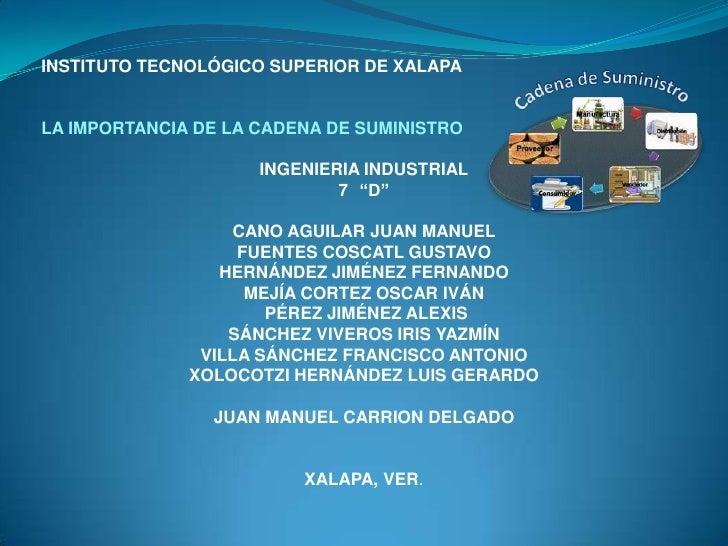 INSTITUTO TECNOLÓGICO SUPERIOR DE XALAPA<br />LA IMPORTANCIA DE LA CADENA DE SUMINISTRO<br />INGENIERIA INDUSTRIAL<br />7°...