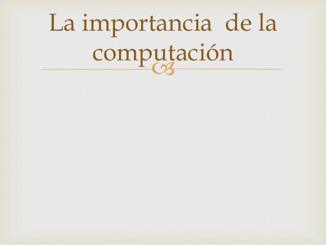 La importancia de la computación 