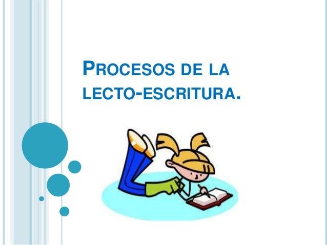 PROCESOS DE LALECTO-ESCRITURA.
