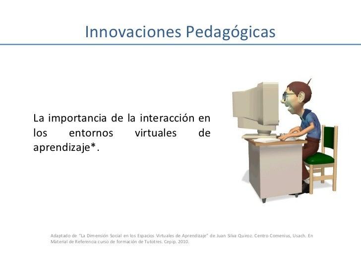 Innovaciones PedagógicasLa importancia de la interacción enlos   entornos      virtuales    deaprendizaje*.   Adaptado de ...