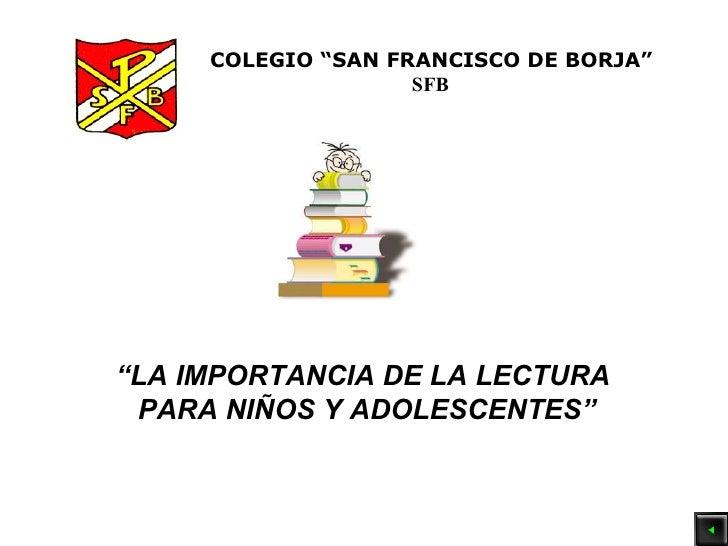 """COLEGIO """"SAN FRANCISCO DE BORJA"""" SFB """" LA IMPORTANCIA DE LA LECTURA  PARA NIÑOS Y ADOLESCENTES"""""""
