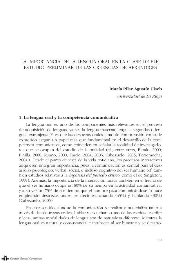 161 LA IMPORTANCIA DE LA LENGUA ORAL EN LA CLASE DE ELE: ESTUDIO PRELIMINAR DE LAS CREENCIAS DE APRENDICES María Pilar Agu...