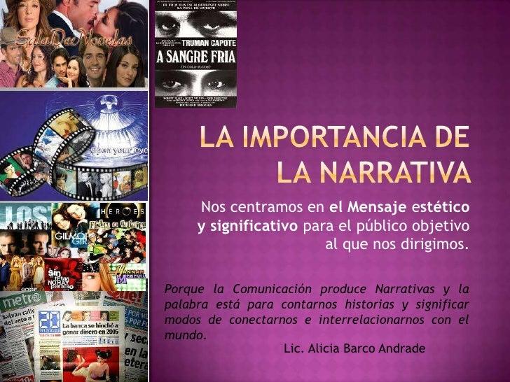 La importancia de la narrativa  <br />Nos centramos en el Mensaje estético y significativo para el público objetivo al que...