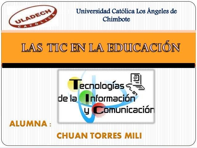 ALUMNA : CHUAN TORRES MILI Las tic Universidad Católica Los Ángeles de Chimbote