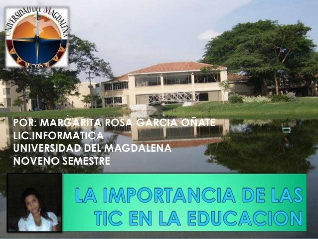 POR: MARGARITA ROSA GARCIA OÑATE LIC.INFORMATICA UNIVERSIDAD DEL MAGDALENA NOVENO SEMESTRE