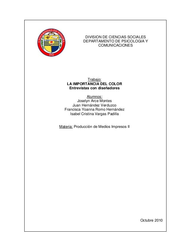DIVISION DE CIENCIAS SOCIALES DEPARTAMENTO DE PSICOLOGIA Y COMUNICACIONES Trabajo: LA IMPORTANCIA DEL COLOR Entrevistas co...