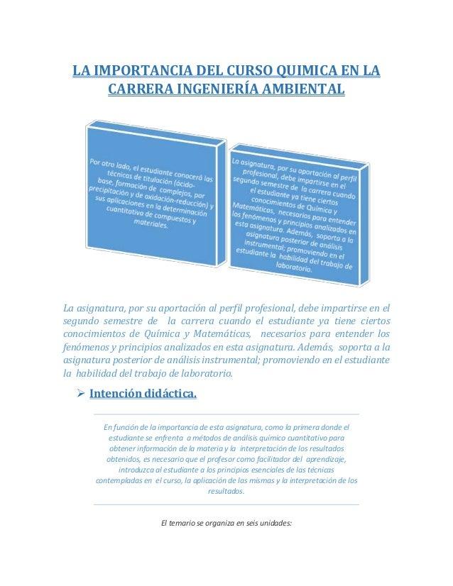 LA IMPORTANCIA DEL CURSO QUIMICA EN LA CARRERA INGENIERÍA AMBIENTAL La asignatura, por su aportación al perfil profesional...