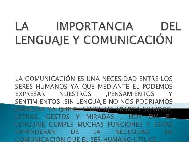 LA COMUNICACIÓN ES UNA NECESIDAD ENTRE LOSSERES HUMANOS YA QUE MEDIANTE EL PODEMOSEXPRESAR    NUESTROS      ,PENSAMIENTOS ...