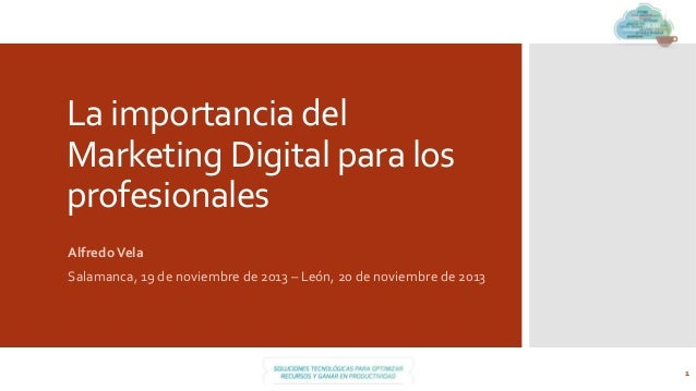 La  importancia  del   Marketing  Digital  para  los   profesionales      Alfredo  Vela    Salamanca...