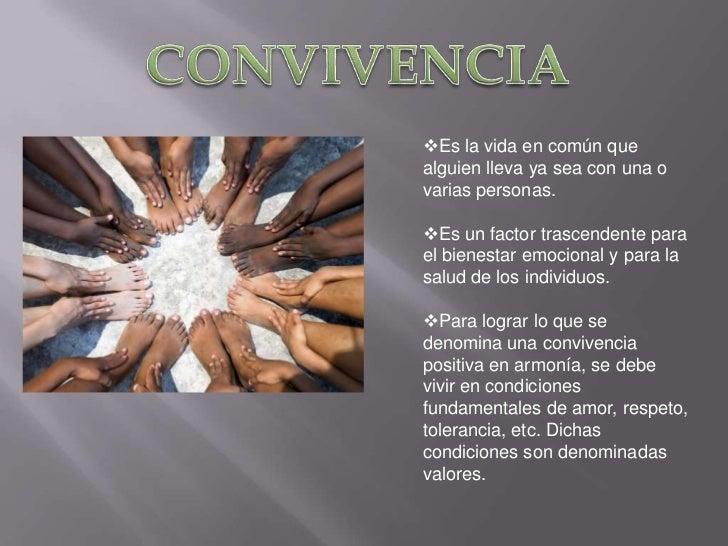 CONVIVENCIA<br /><ul><li>Es la vida en común que alguien lleva ya sea con una o varias personas.