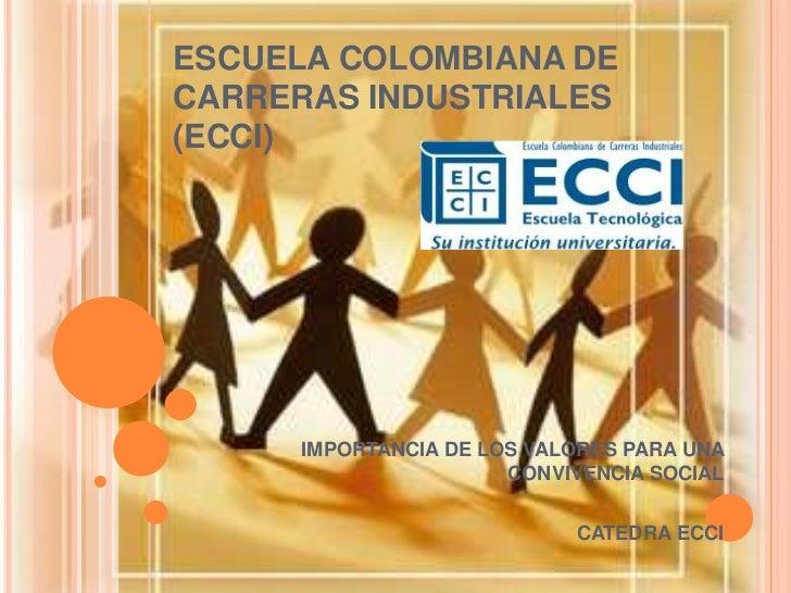 ESCUELA COLOMBIANA DE CARRERAS INDUSTRIALES (ECCI)<br />IMPORTANCIA DE LOS VALORES PARA UNA CONVIVENCIA SOCIAL<br />CATEDR...