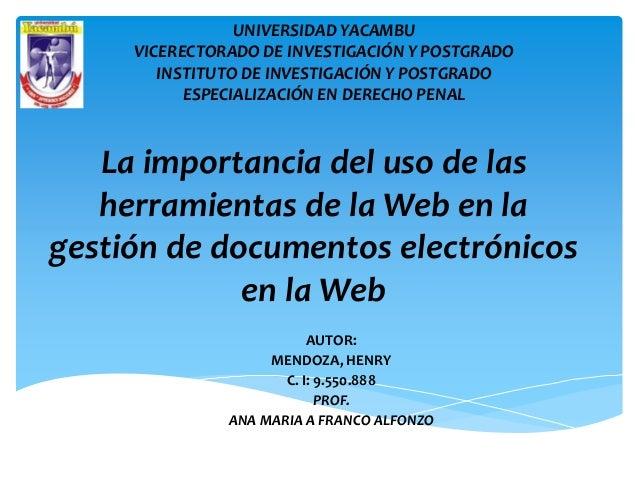 La importancia del uso de las herramientas de la Web en la gestión de documentos electrónicos en la Web AUTOR: MENDOZA, HE...