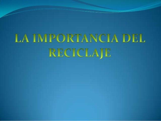El reciclaje es muy importante para la preservación del medio ambiente.