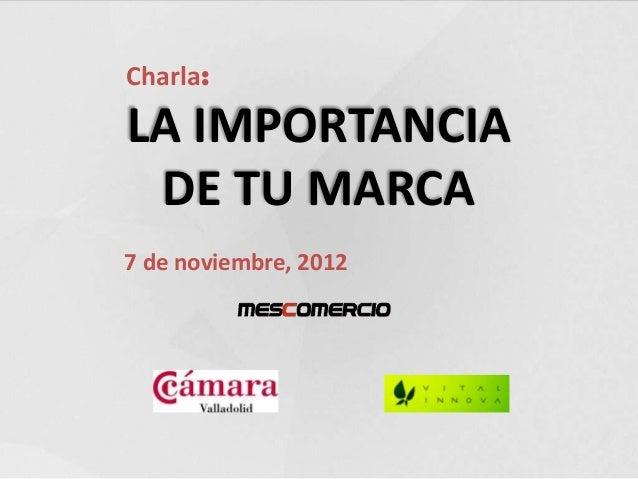 Charla:LA IMPORTANCIA DE TU MARCA7 de noviembre, 2012