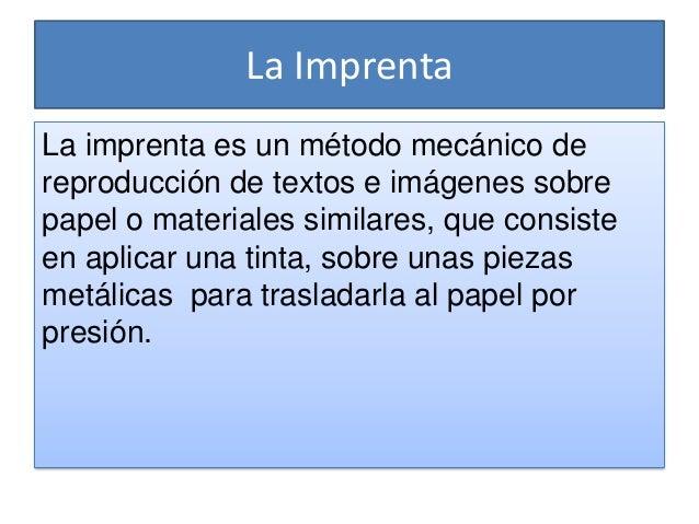La ImprentaLa imprenta es un método mecánico dereproducción de textos e imágenes sobrepapel o materiales similares, que co...