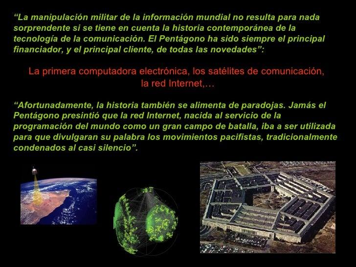 """"""" La manipulación militar de la información mundial no resulta para nada sorprendente si se tiene en cuenta la historia co..."""