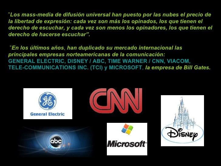 """"""" Los mass-media de difusión universal han puesto por las nubes el precio de la libertad de expresión: cada vez son más lo..."""