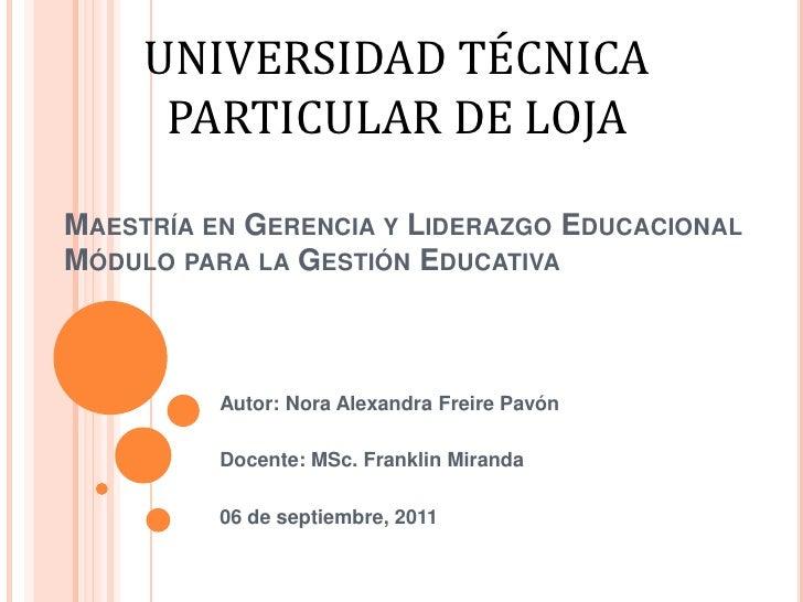 UNIVERSIDAD TÉCNICA PARTICULAR DE LOJA<br />Maestría en Gerencia y Liderazgo EducacionalMódulo para la Gestión Educativa<b...