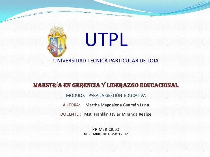 UTPL      UNIVERSIDAD TECNICA PARTICULAR DE LOJAMAESTRÍA EN GERENCIA Y LIDERAZGO EDUCACIONAL          MÓDULO: PARA LA GEST...