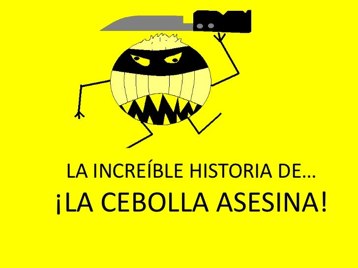 LA INCREÍBLE HISTORIA DE… ¡LA CEBOLLA ASESINA!<br />