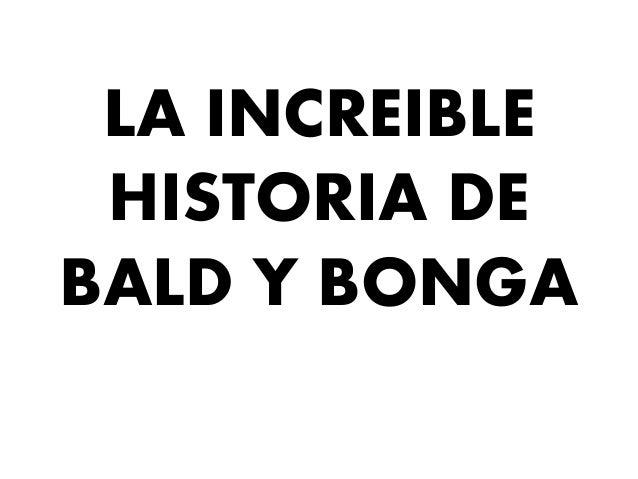 LA INCREIBLE HISTORIA DE BALD Y BONGA