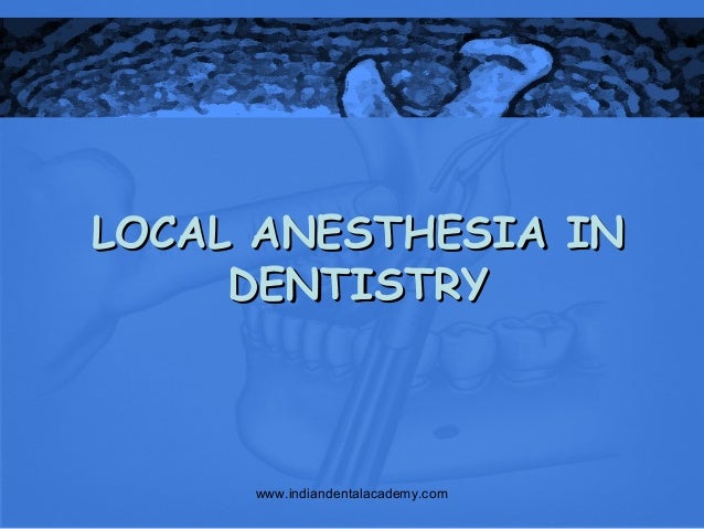 LOCAL ANESTHESIA IN DENTISTRY  www.indiandentalacademy.com