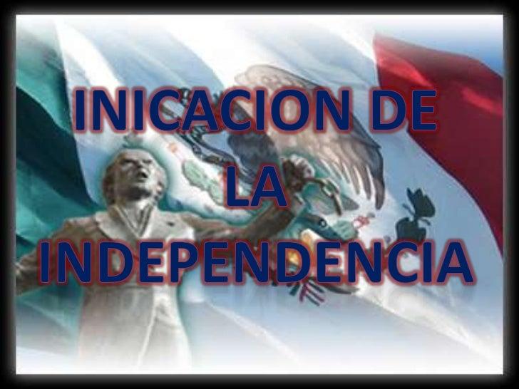 INICACION DE LA <br />INDEPENDENCIA<br />