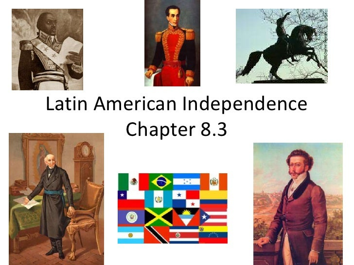 Latin American IndependenceChapter 8.3 <br />