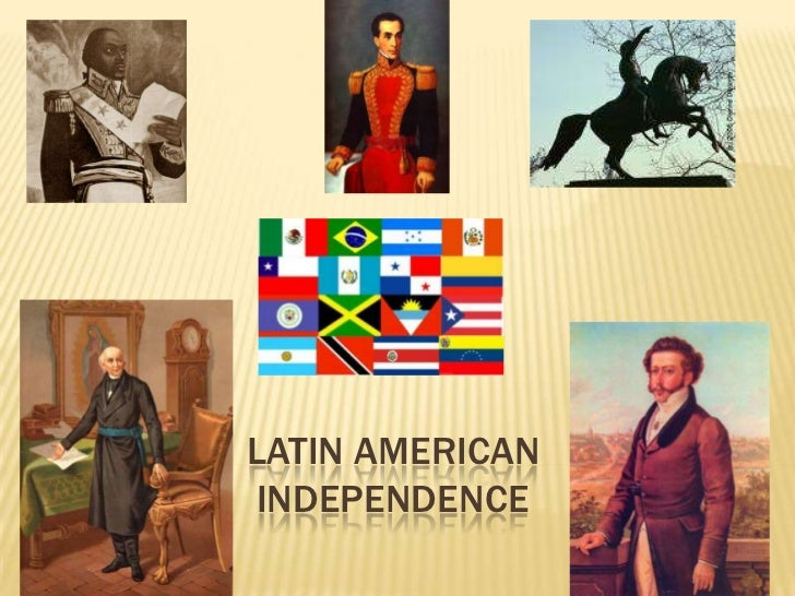 the history of independence of latin america in the 1800s United states foreign relations latin america latin america foreign relations united states latin america history wars of independence, 1806-1830.