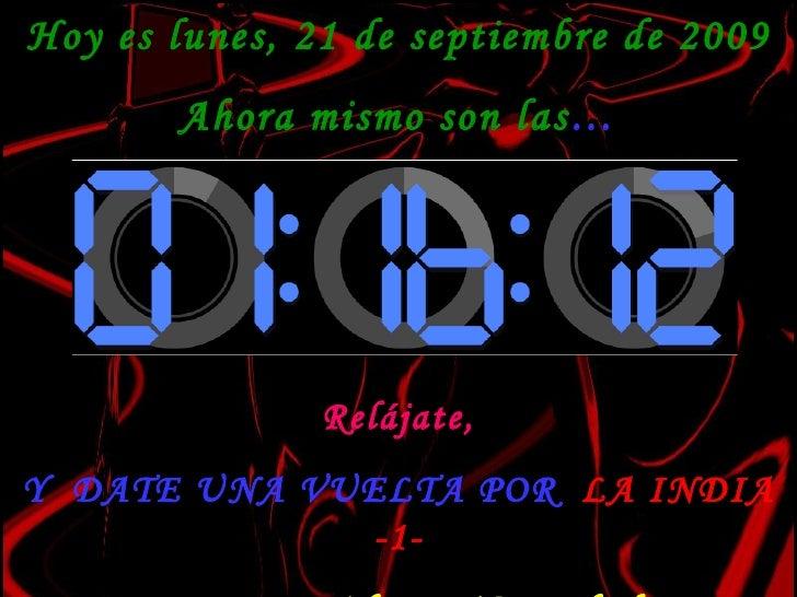 Hoy es  lunes, 21 de septiembre de 2009 Ahora mismo son las … Relájate, Y  DATE UNA VUELTA POR  LA INDIA -1- Adaptación:E....