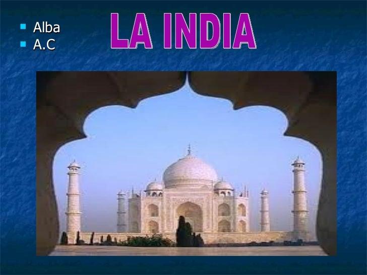 <ul><li>Alba </li></ul><ul><li>A.C </li></ul>LA INDIA