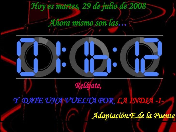 Hoy es  jueves, 4 de junio de 2009 Ahora mismo son las … Relájate, Y  DATE UNA VUELTA POR  LA INDIA -1- Adaptación:E.de la...