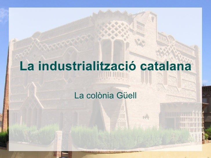 La industrialització catalana La colònia Güell