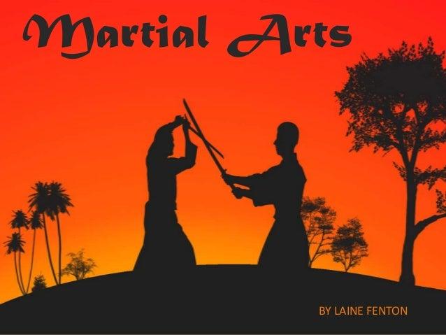 Martial Arts          BY LAINE FENTON