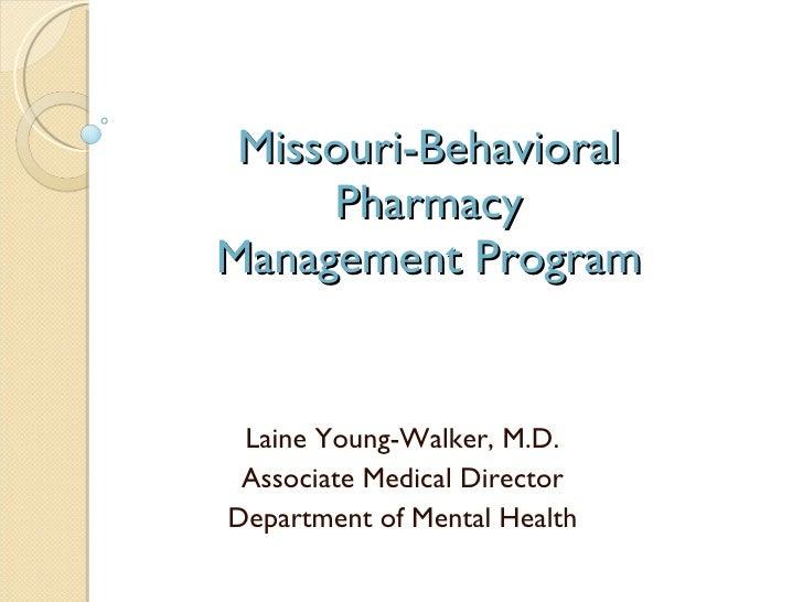 Missouri-Behavioral Pharmacy Management Program Laine Young-Walker, M.D. Associate Medical Director Department of Mental H...