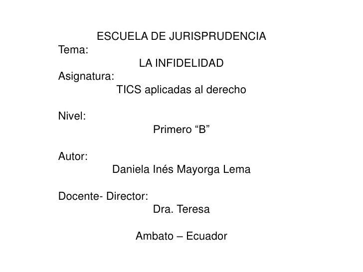 ESCUELA DE JURISPRUDENCIA<br />Tema: <br />LA INFIDELIDAD<br />Asignatura: <br />TICS aplicadas al derecho<br /><br />Niv...