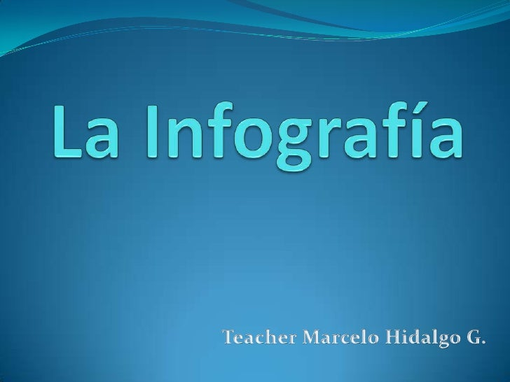 La Infografía<br />Teacher Marcelo Hidalgo G.<br />