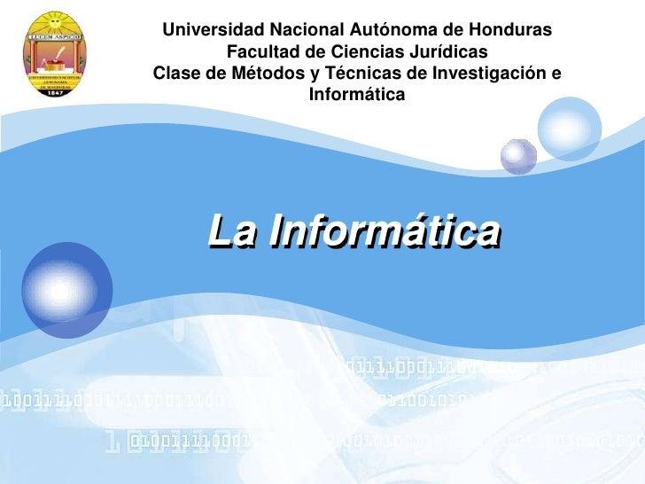 Universidad NacionalAutónoma de Honduras Facultad de Ciencias JurídicasClase de Métodos y Técnicas de Investigación e Info...