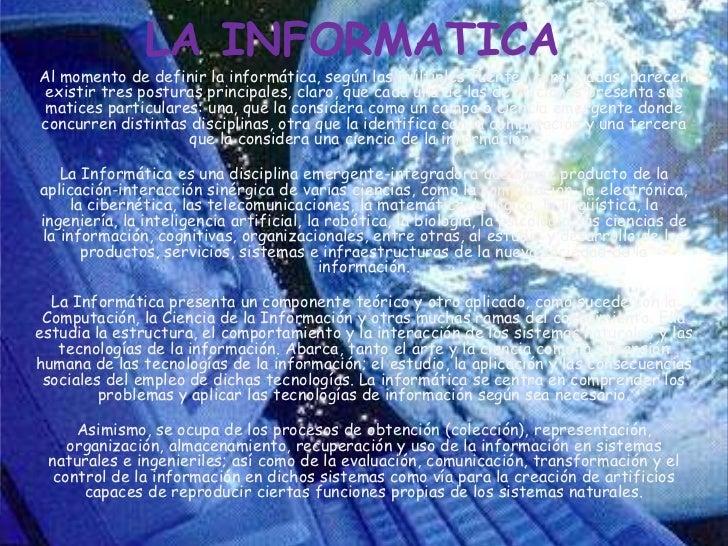 LA INFORMATICA<br />Al momento de definir la informática, según las múltiples fuentes consultadas, parecen existir tres po...