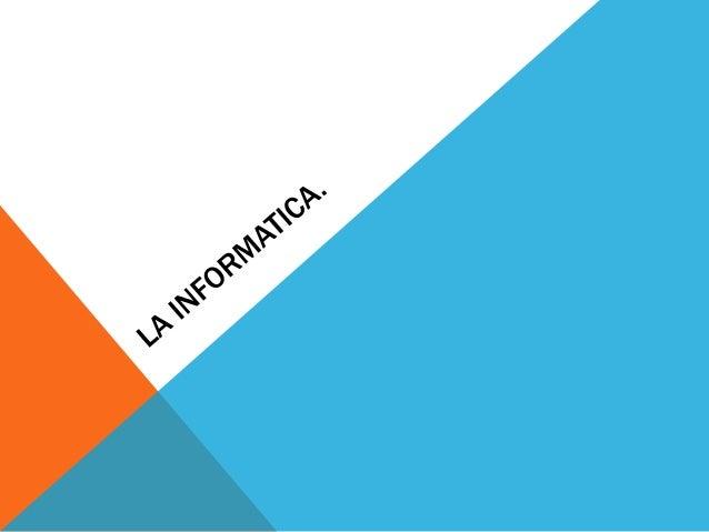 ¿QUÉ ES LA INFORMÁTICA?El vocablo informática proviene del  alemán informatik acuñado por Karl  Steinbuch en 1957. Pronto,...