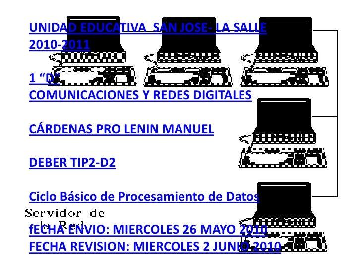 """UNIDAD EDUCATIVA  SAN JOSE- LA SALLE2010-20111 """"D""""COMUNICACIONES Y REDES DIGITALESCÁRDENAS PRO LENIN MANUELDEBER TIP2-D2Ci..."""