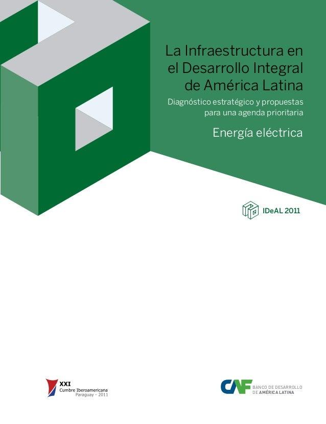 BANCO DE DESARROLLO DE AMÉRICA LATINA Energía eléctrica La Infraestructura en el Desarrollo Integral de América Latina Dia...