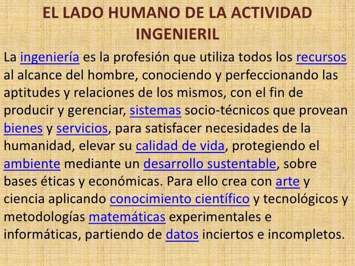 EL LADO HUMANO DE LA ACTIVIDAD INGENIERIL<br />La ingeniería es la profesión que utiliza todos los recursos al alcance del...