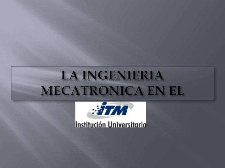 La ingenieria mecatronica_en_el