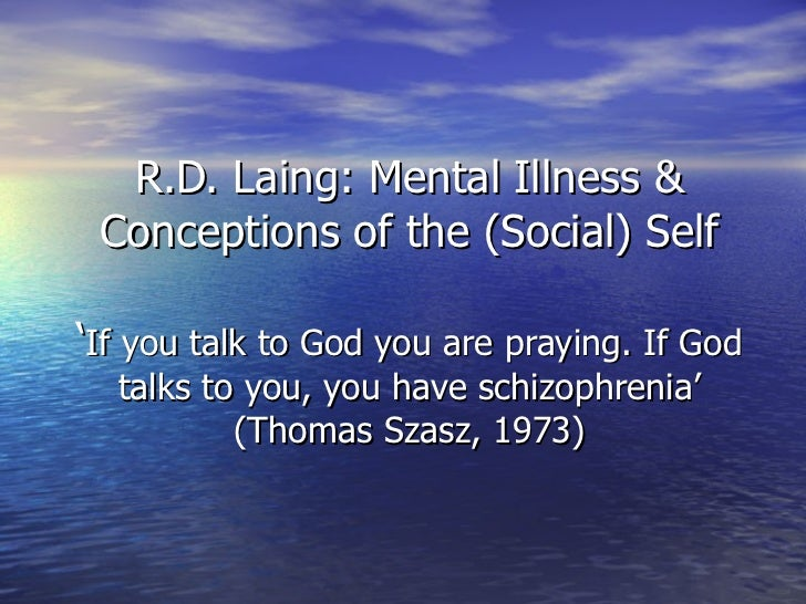R.D. Laing: Mental Illness & Conceptions of the (Social) Self ' If you talk to God you are praying. If God talks to you, y...